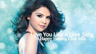 Selena Gomez & The Scene - Love You Like A Love Song Remix (Happy Hotdog Club Mix)