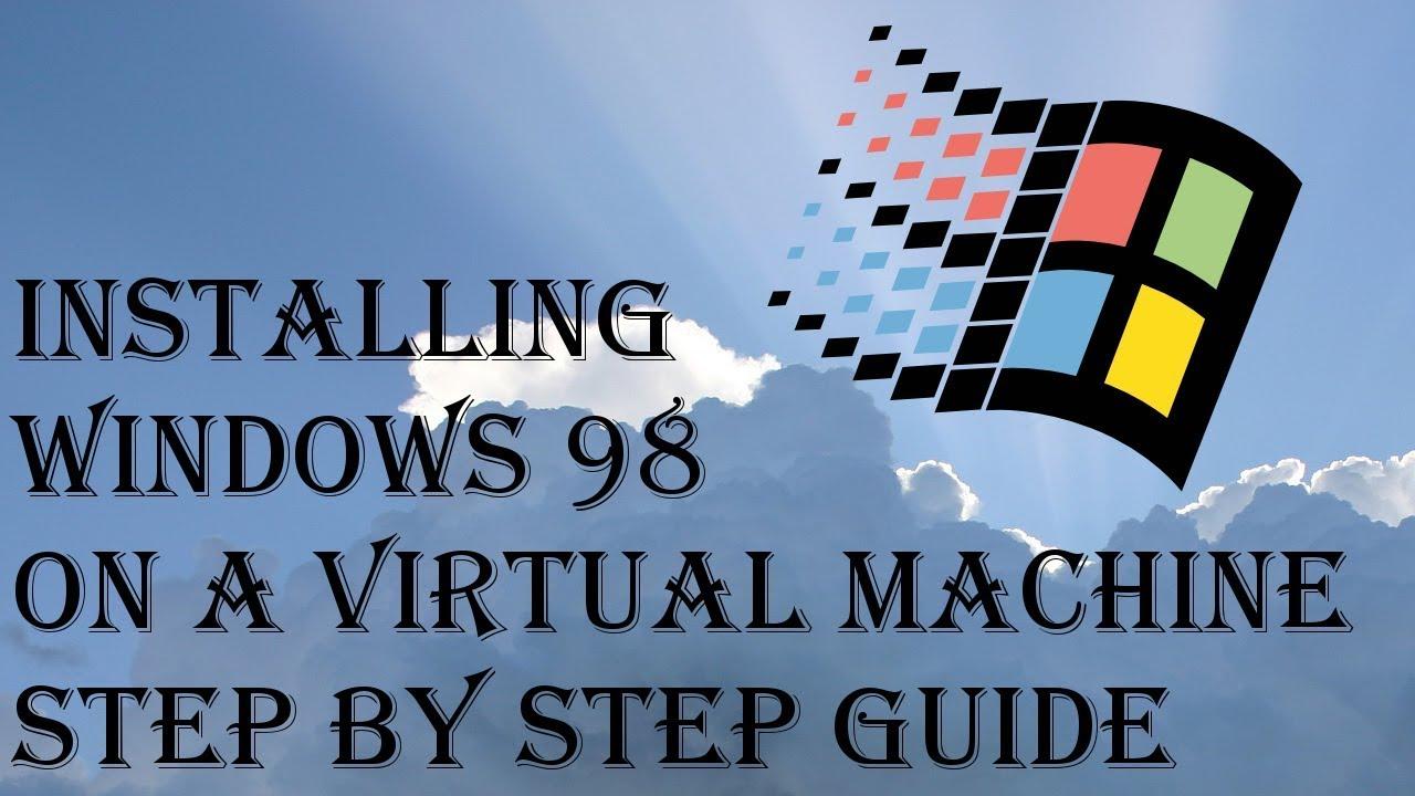 How to Install Windows 98 on a Virtual Machine