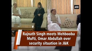 Rajnath Singh meets Mehbooba Mufti, Omar Abdullah over security situation in J&K - #ANI News