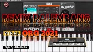 REMIX PALEMBANG PALING VIRAL 2021 BY ORG 2021