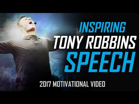 Tony Robbins – BEST 2017 MOTIVATIONAL SPEECH FOR SUCCESS