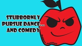 Stubbornly Pursue Dance and Comedy