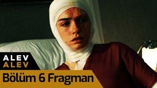 Alev Alev 6. Bölüm Fragman