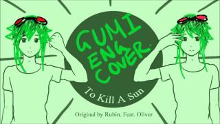 【GUMI English】To Kill A Sun - 태양을 죽일【ORIGINAL】