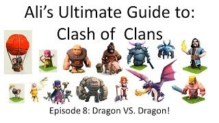 Alis Ultimate Guide to: Clash of Clans! Episode 8: Dragon VS. Dragon!