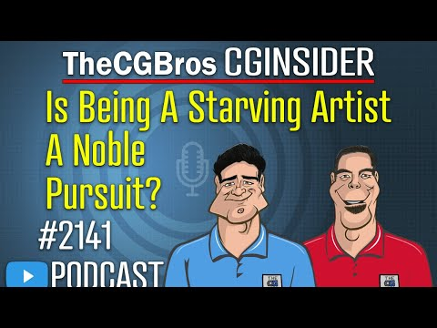"""The CGInsider Podcast #2141: """"Is Being A Starving Artist A Noble Pursuit?"""""""