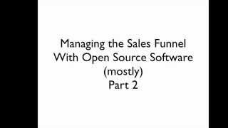 Managing the Sales Funnel with Open Source Software Part 2