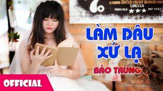 Làm Dâu Xứ Lạ - Bảo Trung [Official MV]