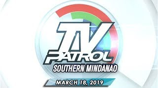 TV Patrol Southern Mindanao - March 18, 2019