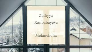 Zülfiyyə Xanbabayeva - Melancholia /  fcemiyyeti [lyrics/sözləri]