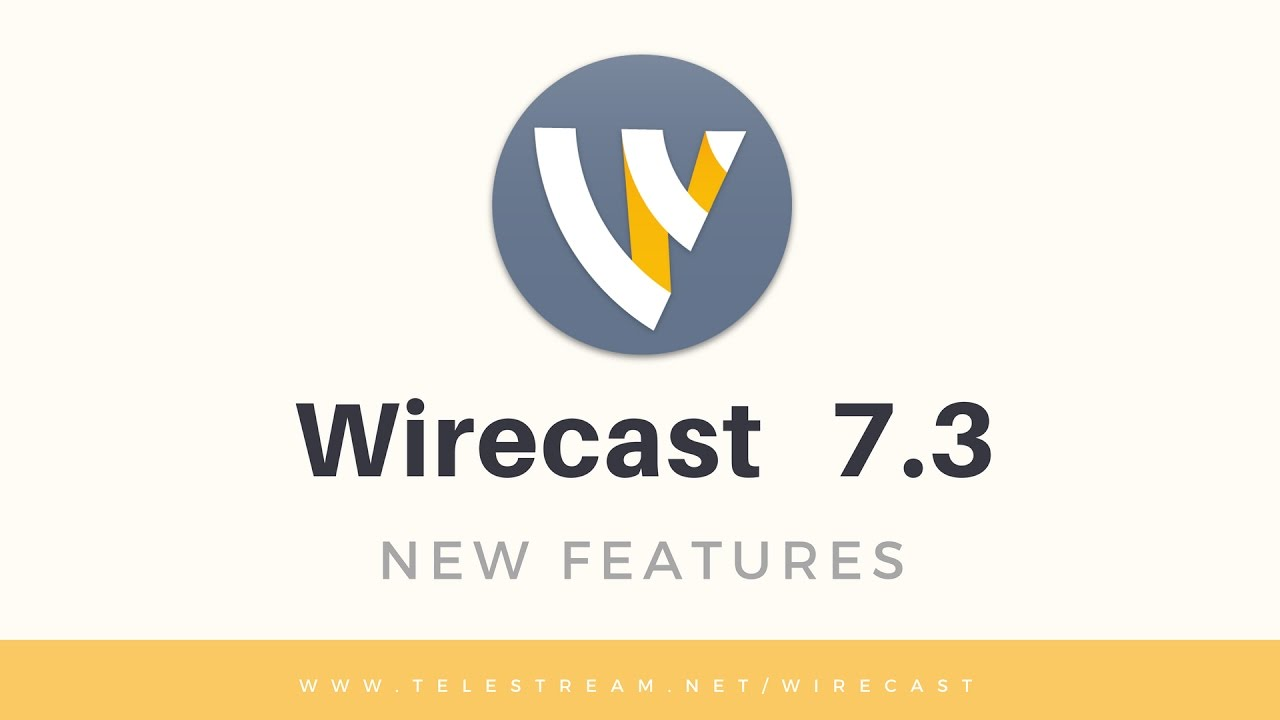Wirecast 7.3 New Features