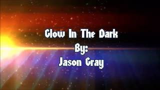 Jason Gray Glow In The Dark (Lyric Video)