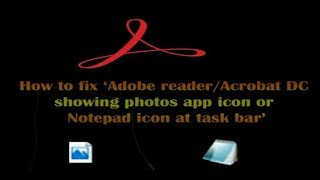 Adobe reader showing wrong icon in taskbar[Fixed Windows 8, 10]