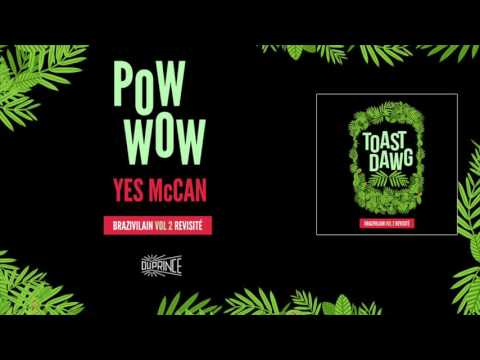 Youtube: Toast Dawg – Pow Wow feat. Yes McCan