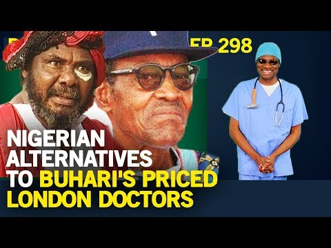 Dr. Damages Show - Episode 298, Nigerian Alternatives To Buhari's Priced London Doctors