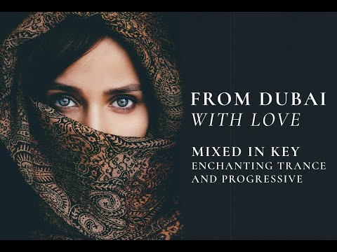 """From Dubai, With Love"" ~ Enchanting Trance & Progressive Mix (Harmonically Mixed)"
