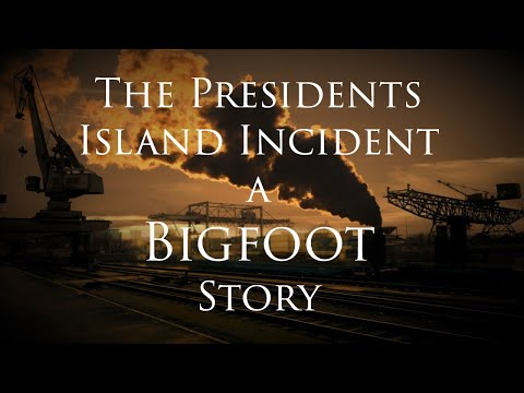 The Presidents Island Incident. A Bigfoot Story.