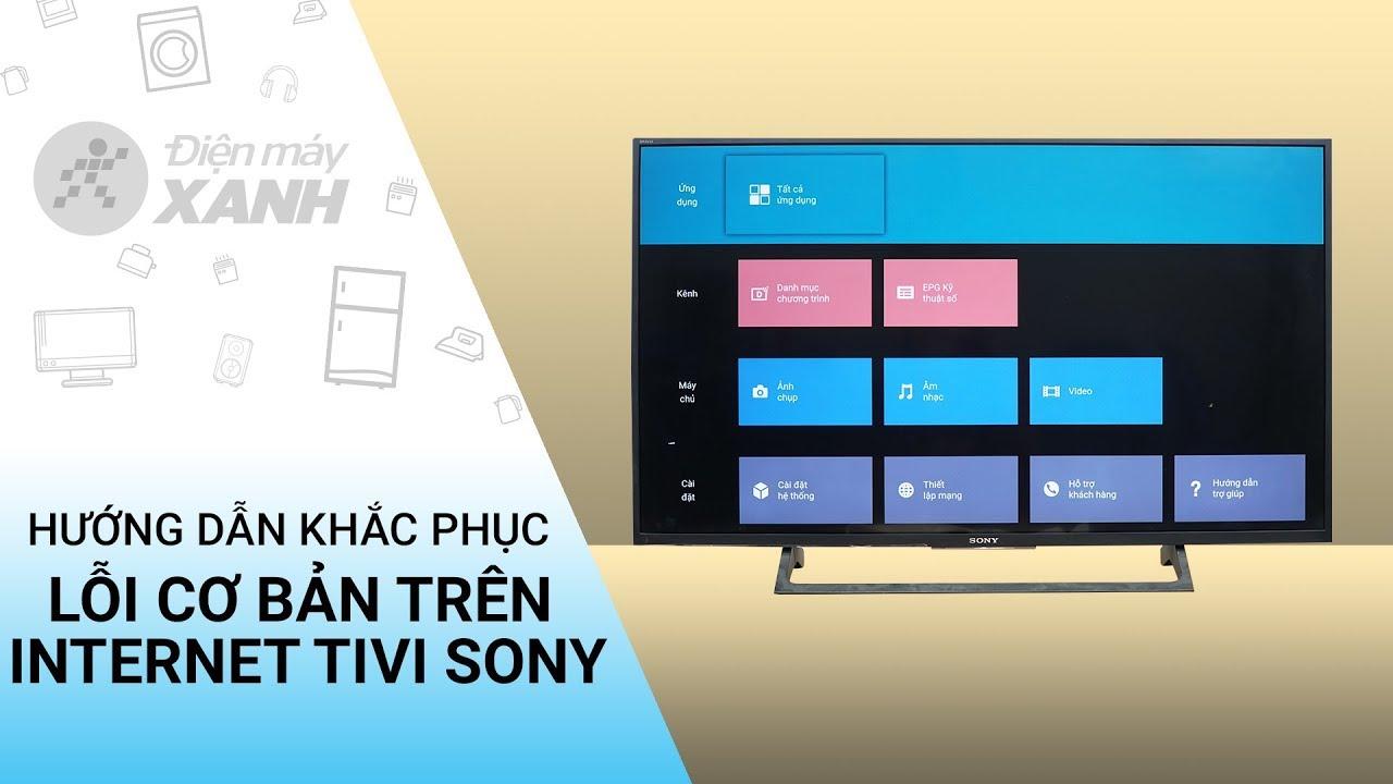 Cách khắc phục lỗi cơ bản trên internet tivi Sony • Điện máy XANH