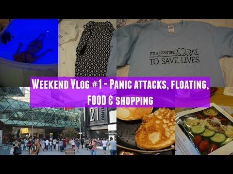 Weekend VLOG #1 Panic Attacks, Flotation, FOOD & Shopping | AD