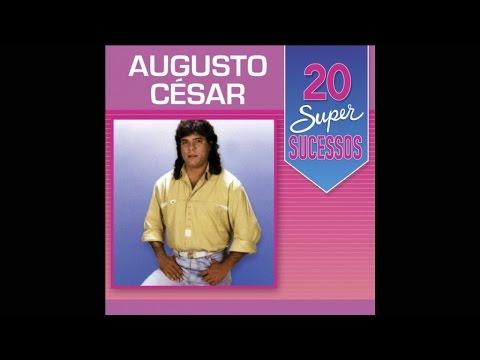 Augusto César - 20 Super Sucessos (Completo / Oficial)