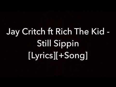 Jay Critch - Still Sippin ft. Rich The Kid [Lyrics]