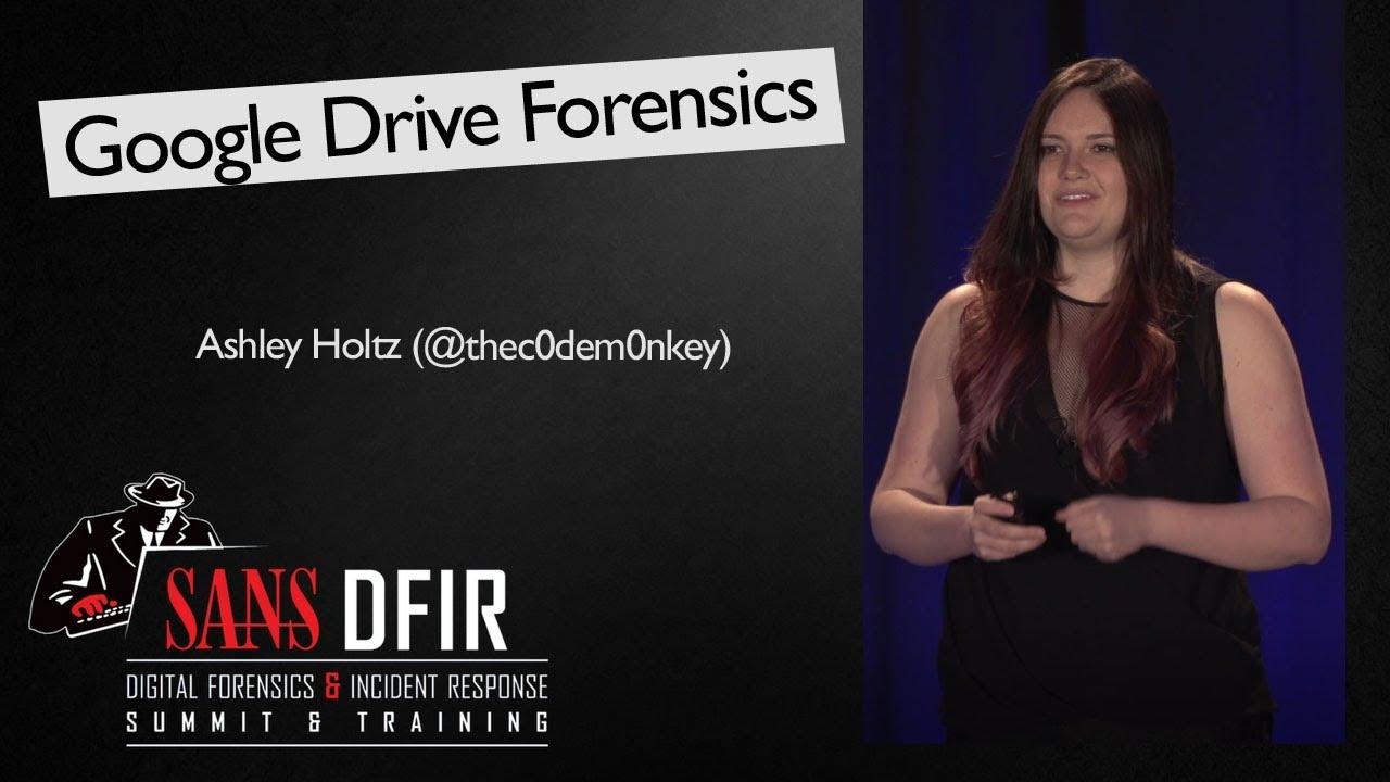 Google Drive Forensics - SANS Digital Forensics and Incident Response  Summit 2017