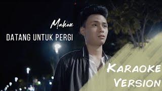 Download lagu Mahen - Datang Untuk Pergi (Karaoke Version)