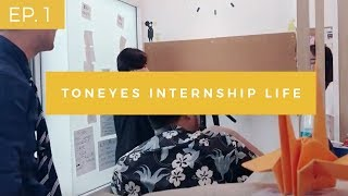 Toneyes Internship Life | ชีวิตนักศึกษาฝึกงานที่ต้นอายส์ Episode 1