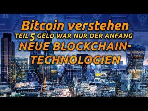 Bitcoin verstehen - Teil 5 Neue Blockchain-Technologien | Geld war nur der Anfang