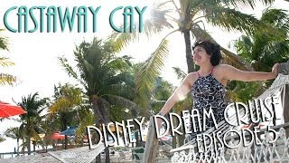 DISNEY DREAM CRUISE | Ep. 5: CASTAWAY CAY!
