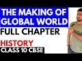THE MAKING OF GLOBAL WORLD (FULL CHAPTER) | CLASS 10 HISTORY