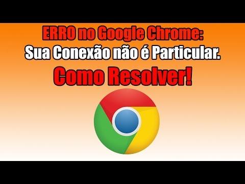 ERRO no Google Chrome: Sua Conexão não é Particular. Como Resolver.