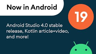 Now in Android: 19 - Android Studio 4.0 stable release, Kotlin article+video, sample code, and more