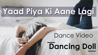Yaad Piya Ki Aane Lagi | Dance Cover By Dancing Doll | Divya Khosla Kumar | Neha Kakkar