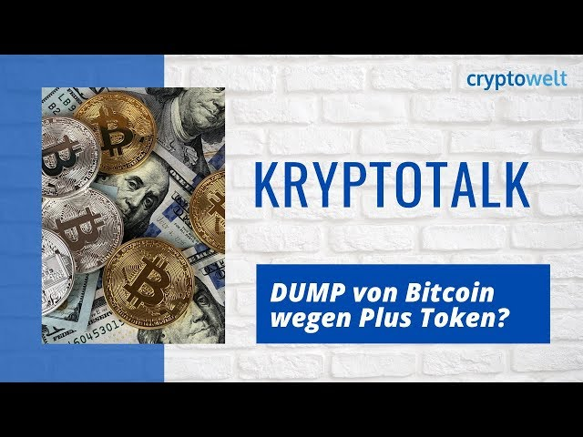 Kryptotalk -  Bitcoin Dump wegen Plus Token?
