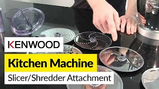 How to use a slicer/shredder attachment- Kenwood
