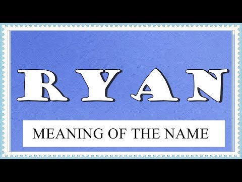 NAME RYAN- FUN FACTS AND MEANING OF THE NAME