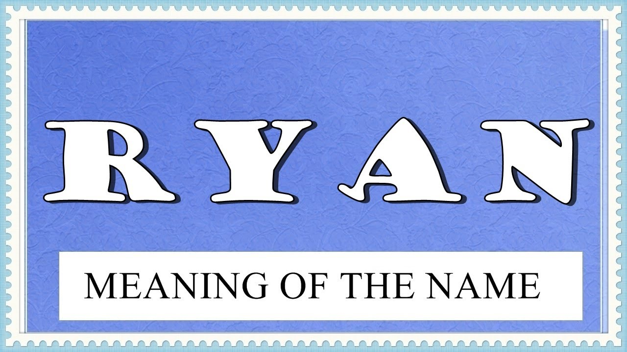 NAME RYAN- FUN FACTS AND MEANING OF THE NAME - YouTube