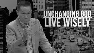 Unchanging - Unchanging God Live Wisely - Peter Tanchi