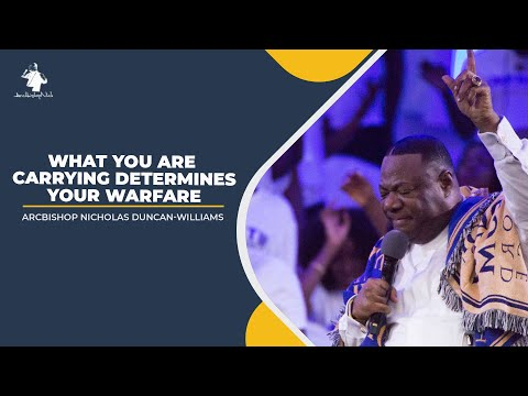 WHAT YOU ARE CARRYING DETERMINES YOUR WARFARE || ARCHBISHOP DUNCAN-WILLIAMS