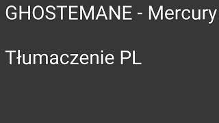 (Tekst PL) GHOSTEMANE - Mercury