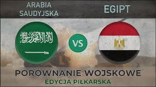 ARABIA SAUDYJSKA vs EGIPT | Porównanie Wojsk | 2018 [EDYCJA PIŁKARSKA]
