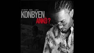 Jerry Mr. Jay - Konbyen ANKÒ? (Audio Version)