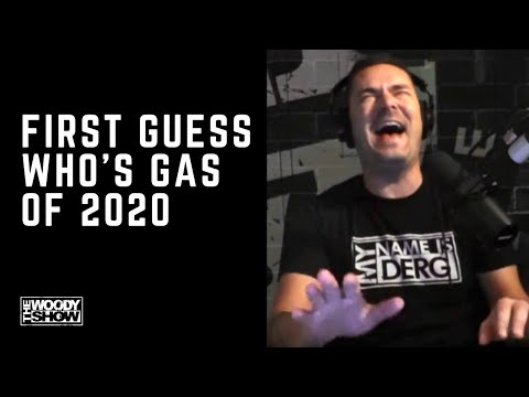 The Woody Show - First Guess Who's Gas of 2020