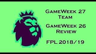 FPL  GW27 TEAM & GW26 REVIEW  | FANTASY PREMIER LEAGUE 2018/19 Season