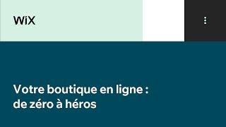 Votre boutique en ligne :  de zéro à héros
