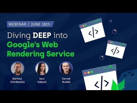 Webinar: Diving Deep Into Google's Web Rendering Service