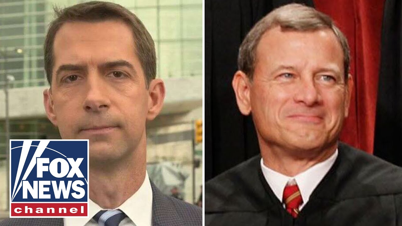 Sen. Cotton blasts Justice Roberts: He should follow the law or resign