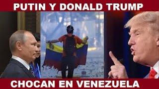 PUTIN Y DONALD TRUMP CHOCAN EN VENEZUELA