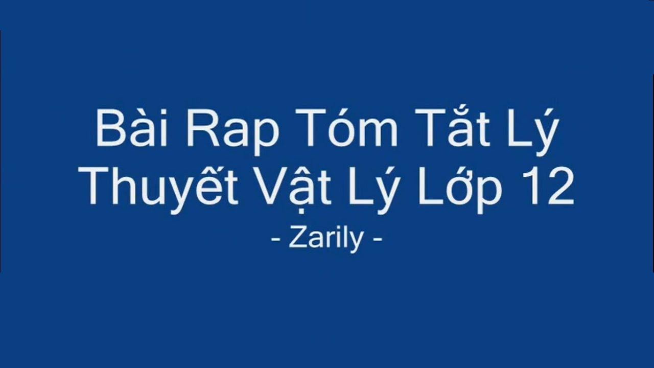 Bài Rap Tóm Tắt Lý Thuyết Vật Lý Lớp 12 phần 1 – Zarily